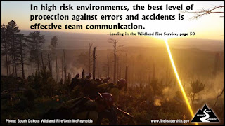 In high risk environments, the best level of protection against errors and accidents is effective team communication.  –Leading in the Wildland Fire Service, page 50