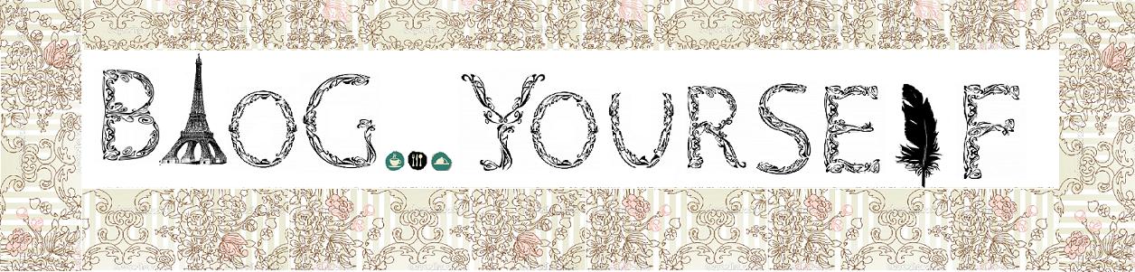blog... yourself