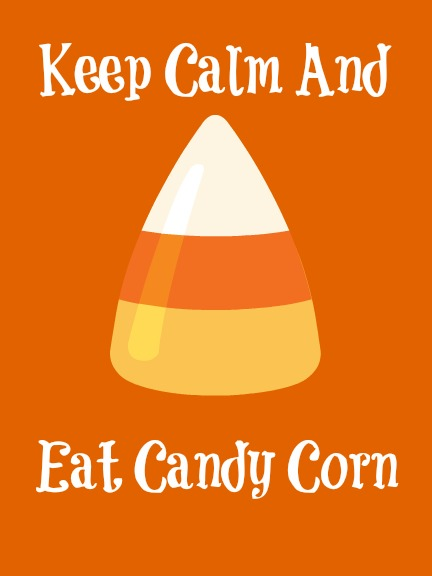 Keep Calm And Eat Candy Corn