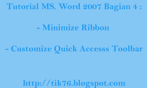 Tutorial MS. Office 2007 Bagian 4 : Minimize Ribbon dan Customize Quick Access Toolbar