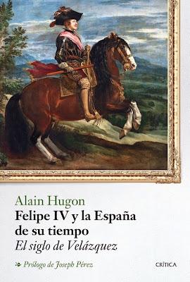 Felipe IV y la España de su tiempo, de Alain Hugon