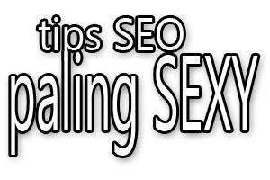 Tips SEO Paling Sexy di Dunia Nyata Maupun Gaib