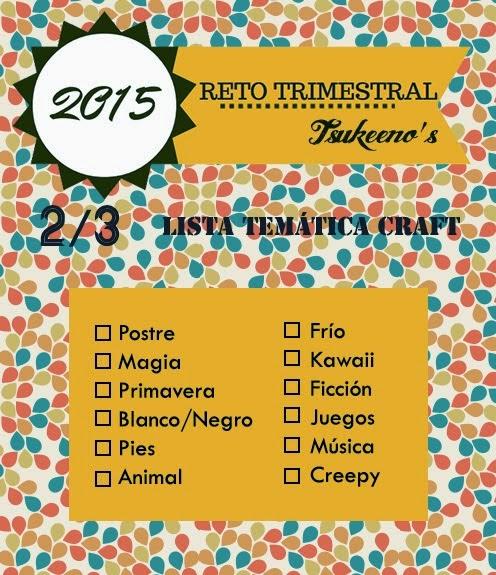 http://www.tsukeenos.com/2015/04/reto-trimestral-ii-lista-tematica-craft.html
