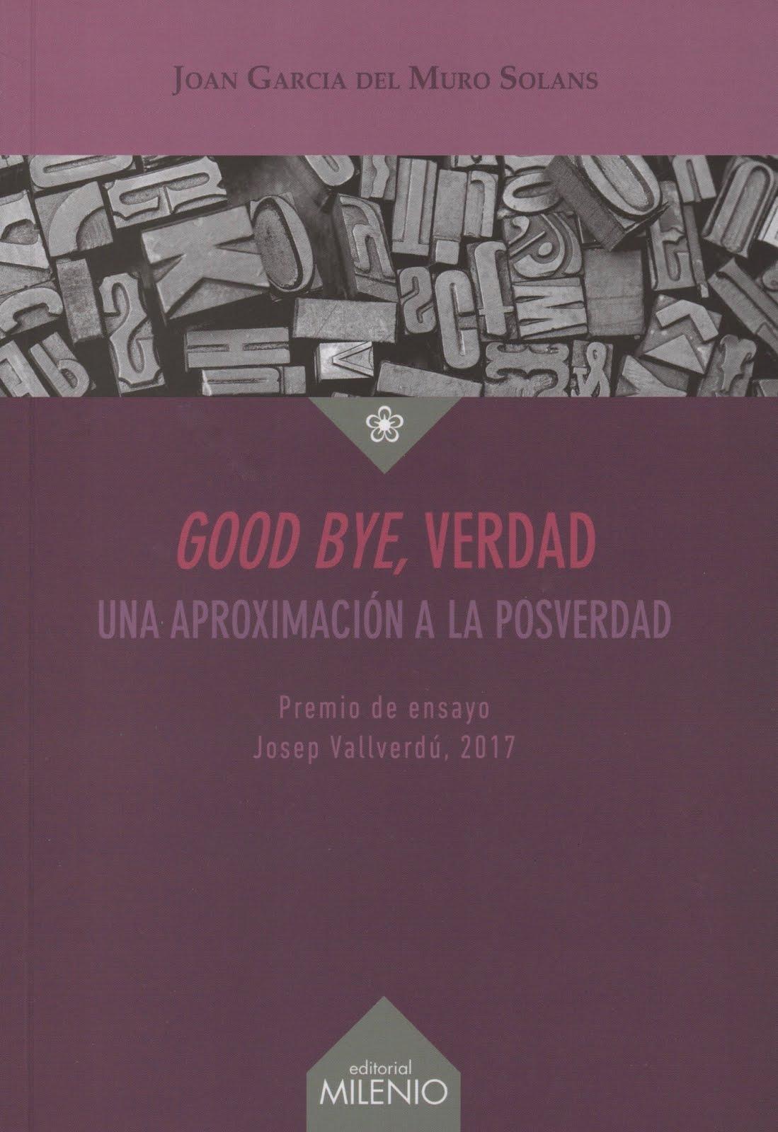 Joan Garcia del Muro Solans (Good Bye,verdad) Una aproximación a la posverdad
