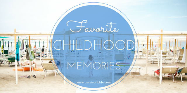 Favorite Childhood Memories — October Blogging Challenge Day 13 Here I Scribble