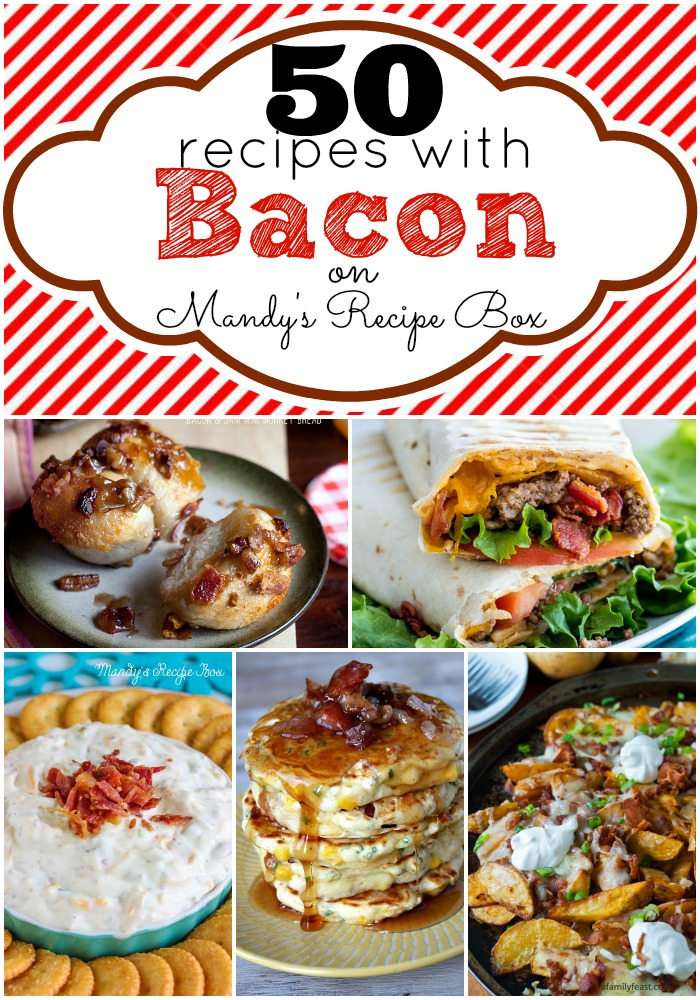 50 Recipes with Bacon | Mandy's Recipe Box