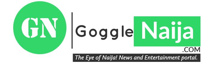 Welcome to Gogglenaija.com | News and Entertainment Portal | Get The Latest News today!