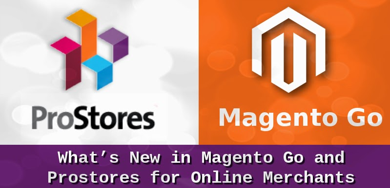What's New in Magento Go and Prostores for Online Merchants
