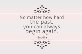QUOTES BOUQUET: No matter how hard the past, you can always begin again. Buddha.