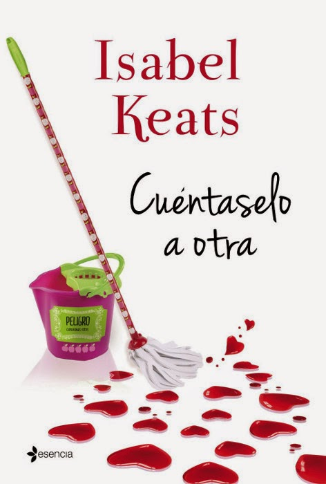 NOVELA ROMANTICA - Cuéntaselo a otra  Isabel Keats (Esencia, 16 septiembre 2014)  Ficción Romántica Adulta | Edición papel