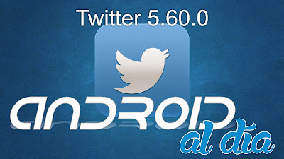Twitter 5.60.0 - Android al día