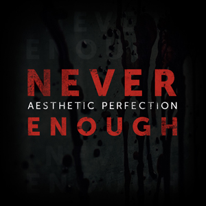 Aesthetic Perfection - Never Enough (EP 2015)