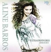Os mais vendidos no momento: Aline Barros 2010-Extraordinário Amor de Deus