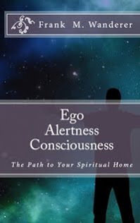 "NOW AVAILABLE - ""Ego - Alertness -  Consciousness"" by Frank M. Wanderer"