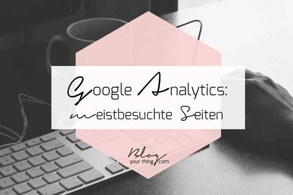 http://www.blogyourthing.com/google-analytics-basics-meistbesuchten-seiten-finden/