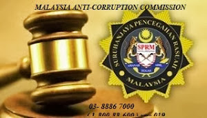 Malaysia Anti - Corruption Commission  03 - 8886 7000 (sms 019-60000696) or 1-800-88-6000