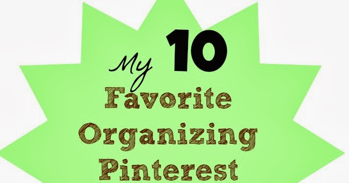 My TEN Favorite Organizing Boards on Pinterest - from an Organizing Blogger