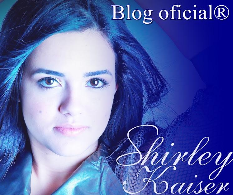 ::..::Shirley Kaiser l Blog Oficial®::..::