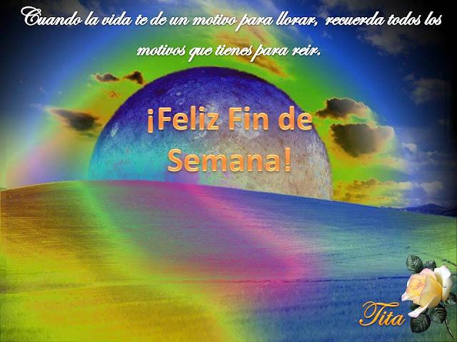 CHIC@S ,FELIZ FIN DE SEMANA A TODAS Y TODOS     :-) Fin+semana