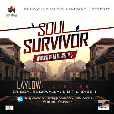 LayLow Ft Erigga, Buckwylla_, Liu T & Base One - soul survivor