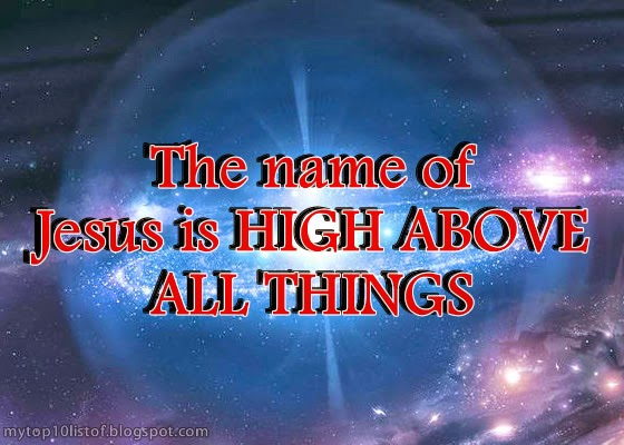 The name of Jesus is HIGH ABOVE ALL THINGS