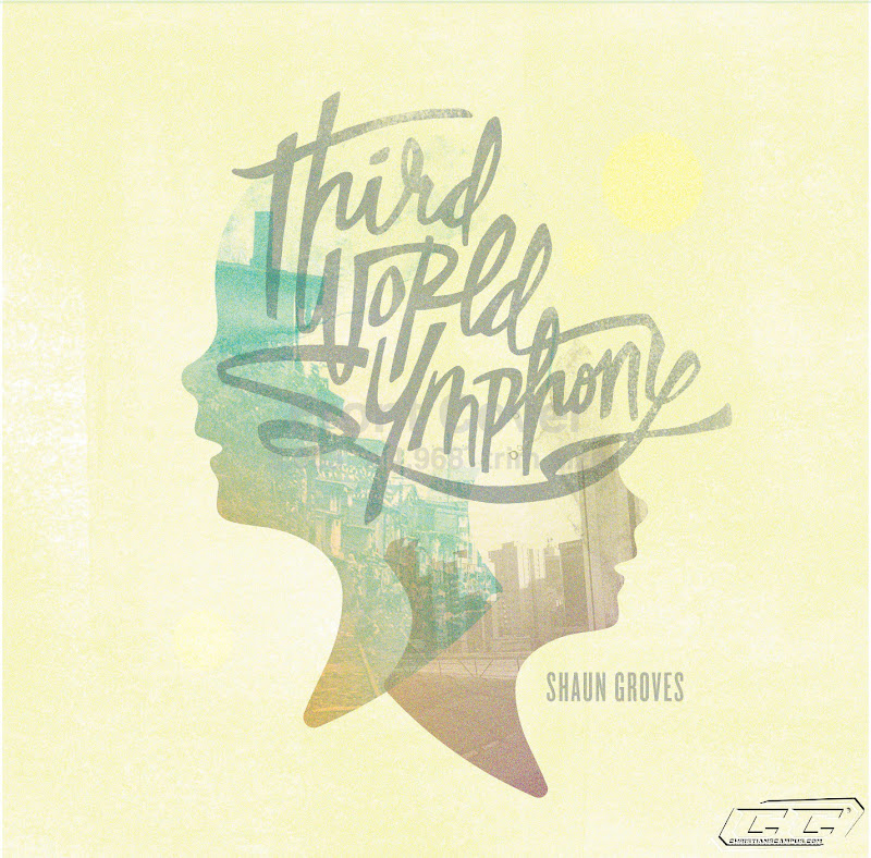 Shaun Groves - Third World Symphony 2011 English Christian Album