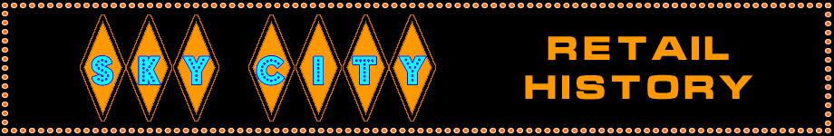 Sky City: Retail History