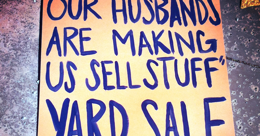 GARAGE SALE SIGN-OF-THE-WEEK: My husband made me do it ...