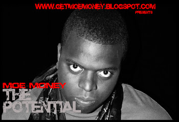 GETMOEMONEY.BLOGSPOT.COM PRESENT MOE MONEY THE POTENTIAL