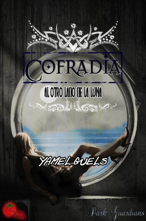 """Fic """"Cofradía. Al otro lado de la luna"""" de Yamel Guels. (¡Segunda edición!) Cofradia"""