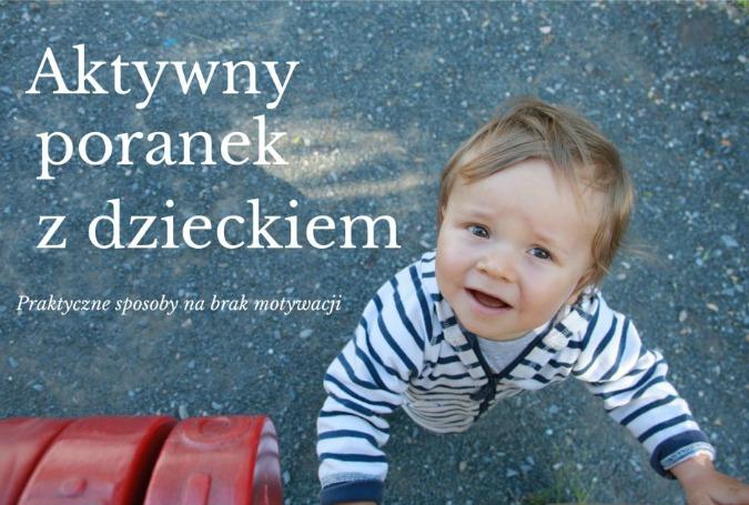 poranek z dzieckiem, co robić z dzieckiem rano, blog parentingowy