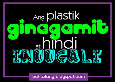 Ang plastik ginagamit at hindi inuugali.
