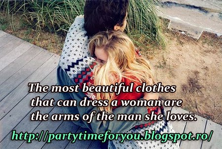 The most beautiful clothes that can dress a woman are the arms of the man she loves