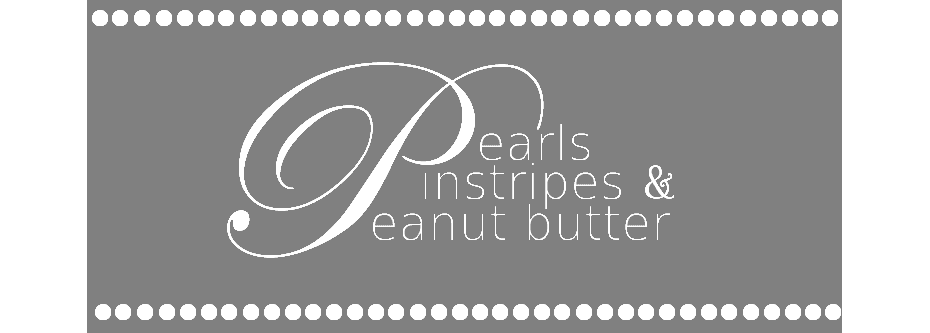 Pearls, Pinstripes & Peanut Butter