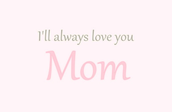 I Love You Quotes To Mom : will always love you mom