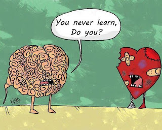 The heart never learns to listen to the brain.