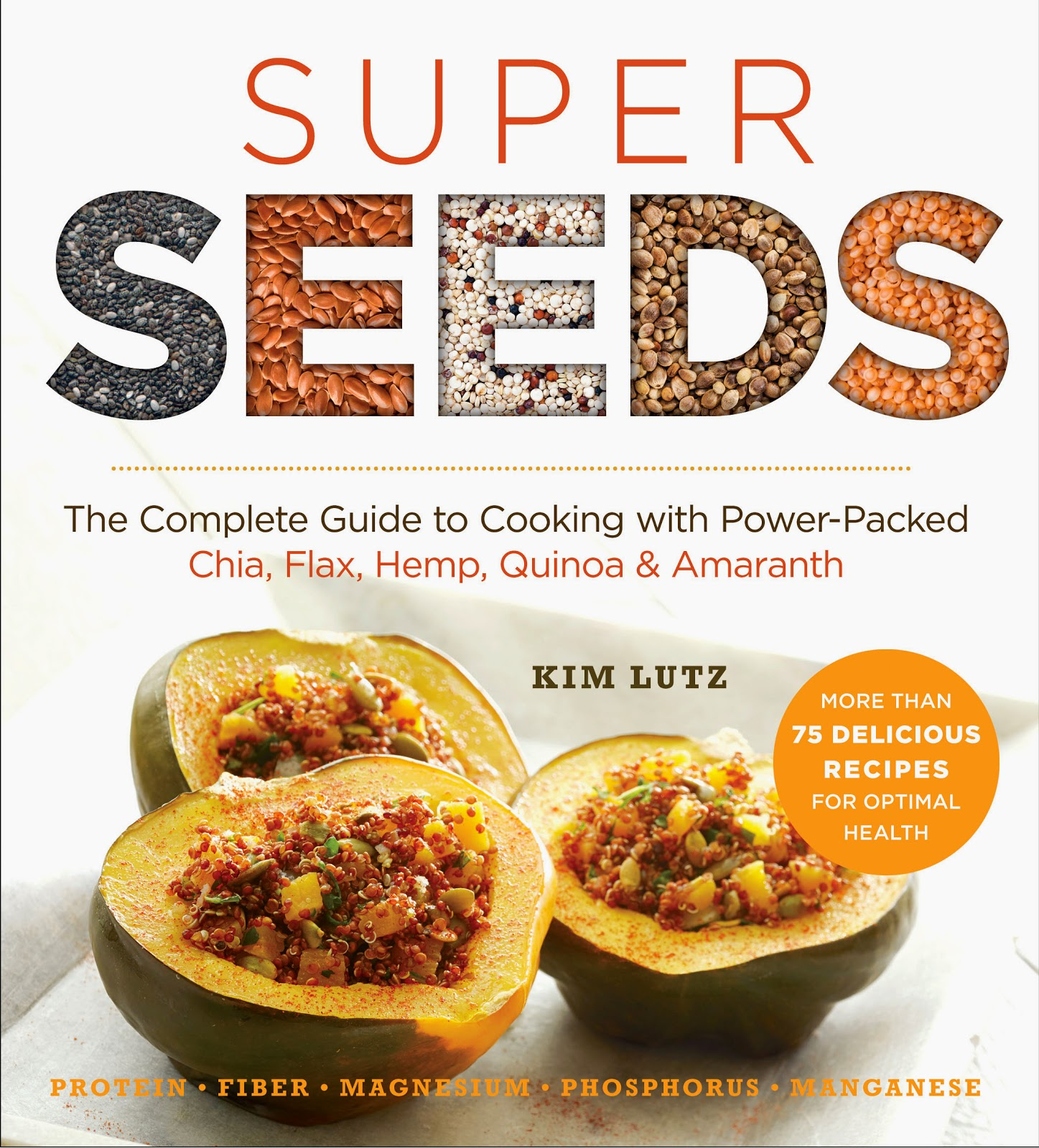 SUPER SEEDS: The Complete Guide to Cooking with Power-Packed Chia, Flax, Hemp, Quinoa & Amaranth