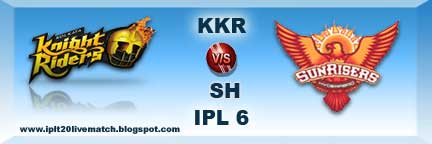 IPL 6 KKR vs SRH Highlight and KKR vs SRH IPL 6 Full Scorecards