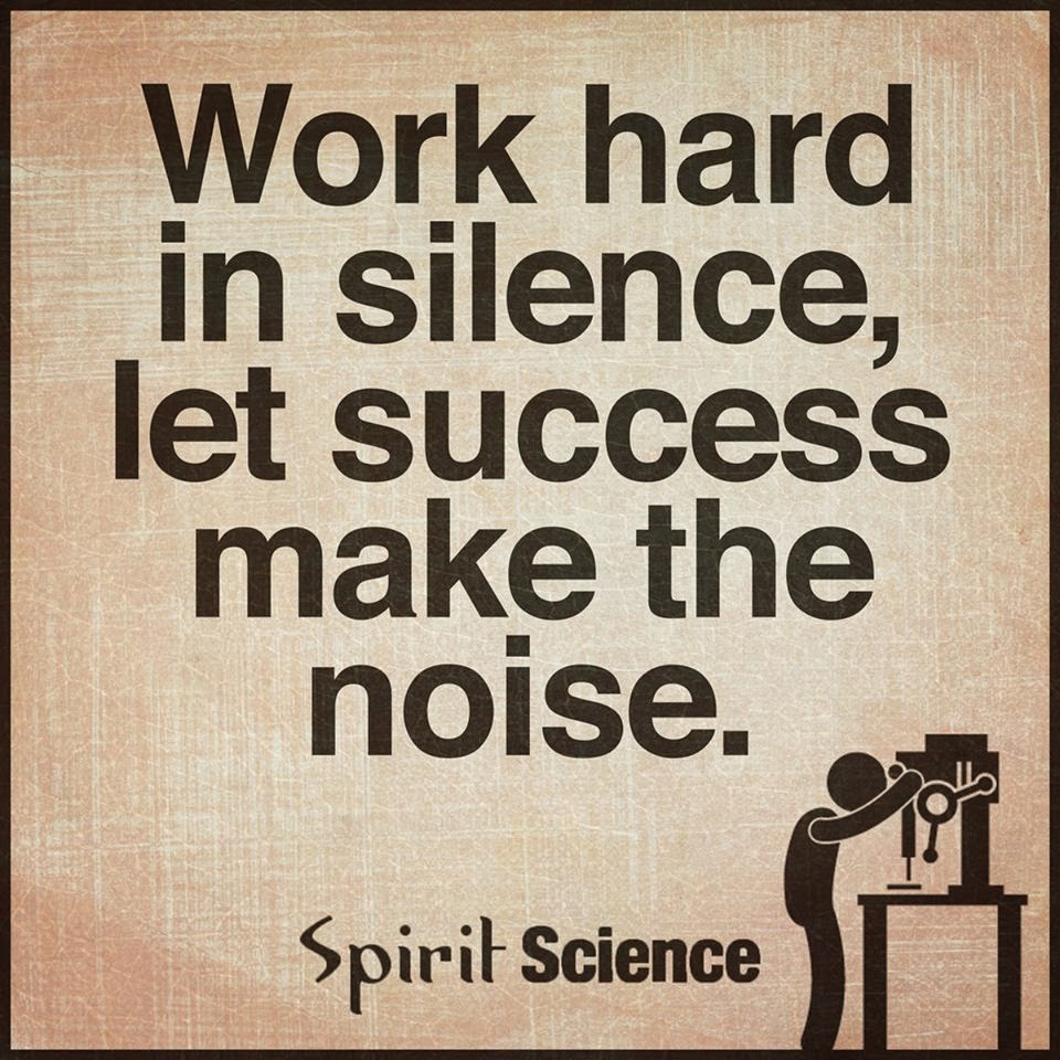 Work Hard In Silence Let Success Make The Noise Spirit Science Quotes