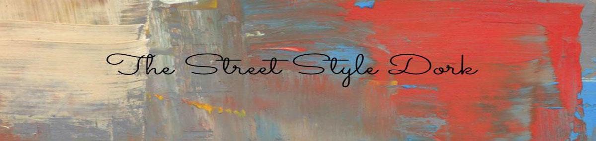 The Street Style Dork