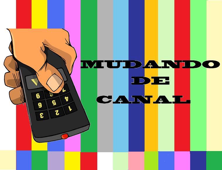 MUDANDO DE CANAL