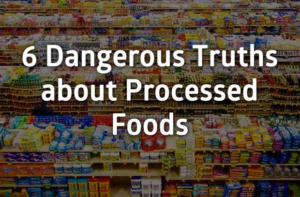 6 Dangerous Truths about Processed Foods