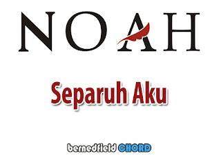 Lirik dan Chord(Kunci Gitar) Noah ~ Separuh Aku