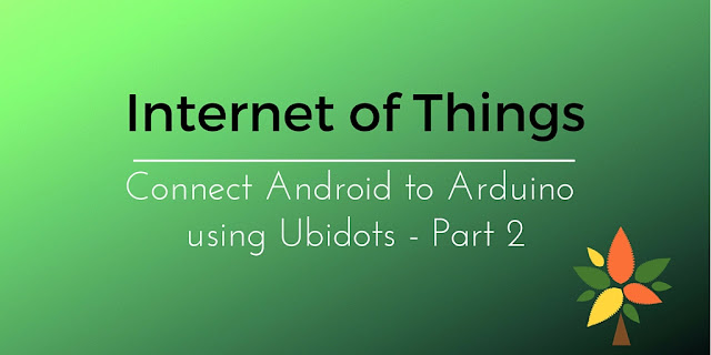 Internet of things: Connect Android to Arduino using Ubidots
