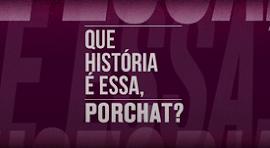 QUE HISTÓRIA É ESSA, PORCHAT?