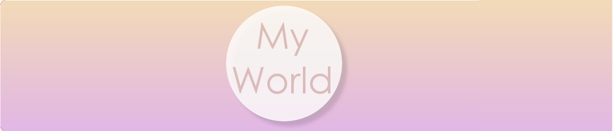 My world, my mind, my life.