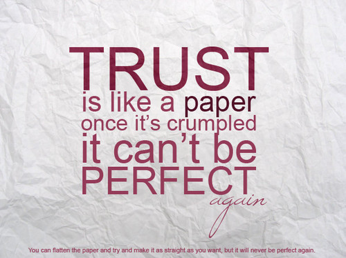 Trust Is Like A Paper Once It's Crumpled It Can't Be Perfect Again