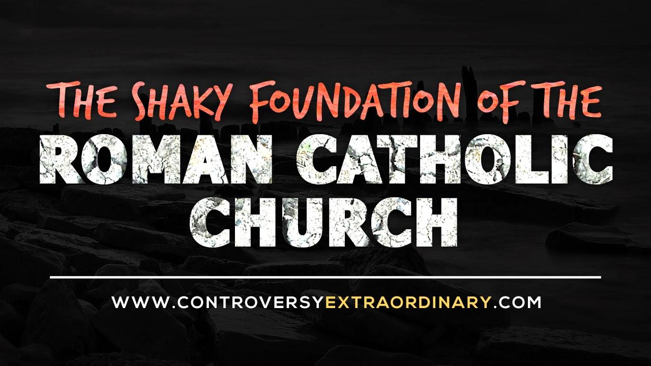 The Shaky Foundation of the Roman Catholic Church