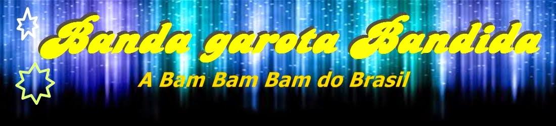 BANDA GAROTA BANDIDA