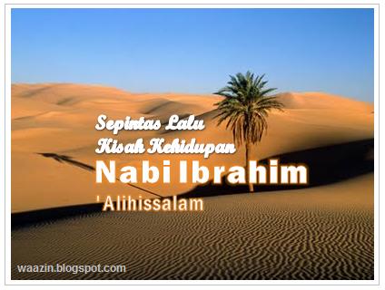 Sepintas Lalu Kisah Kehidupan Nabi Ibrahim A.S.